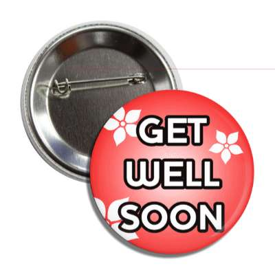 get well soon red flowers button