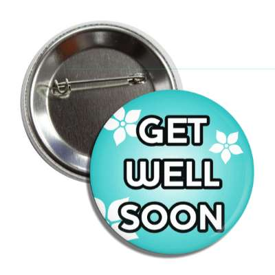 get well soon teal flowers button