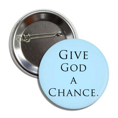 give god a chance button