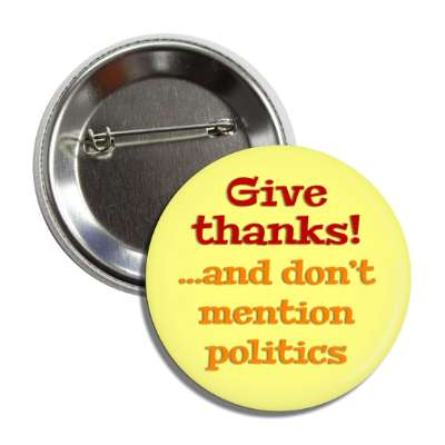 give thanks and dont mention politics button