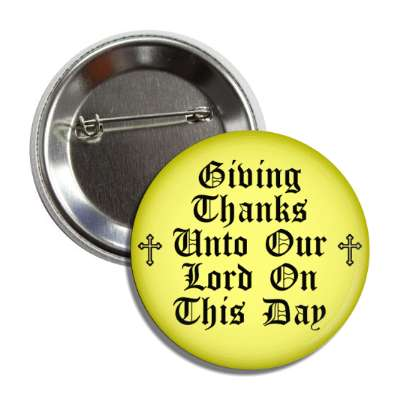 giving thanks unto our lord on this day christian cross button