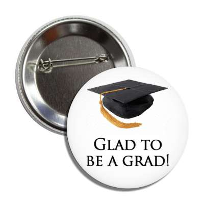 glad to be a grad graduation cap button
