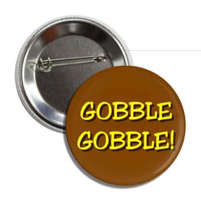 gobble gobble brown fun turkey day button