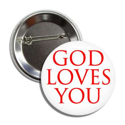 god loves you button