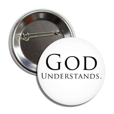 god understands button