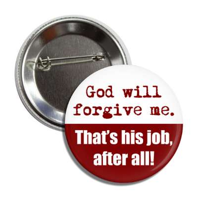 god will forgive me thats his job after all button