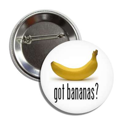 got bananas? button