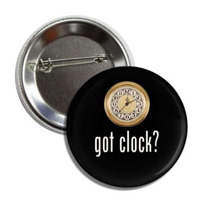 got clock? button