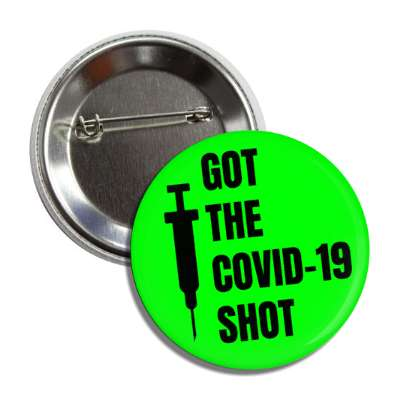 got the covid 19 shot syringe green button