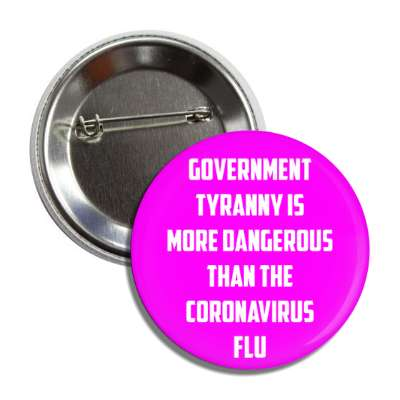 government tyranny is more dangerous than the coronavirus flu magenta butto