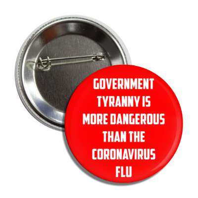 government tyranny is more dangerous than the coronavirus flu red button