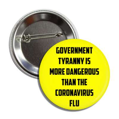 government tyranny is more dangerous than the coronavirus flu yellow button