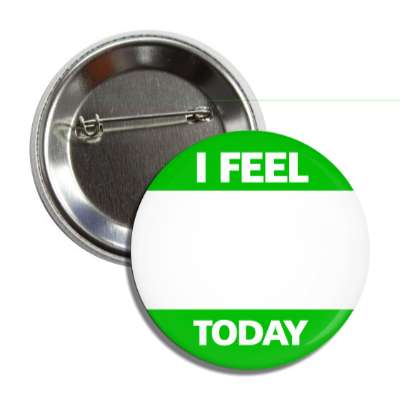 green i feel today button