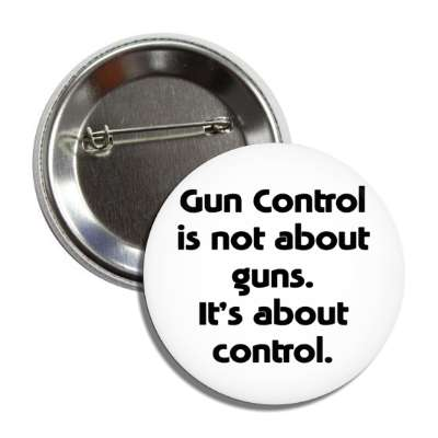 gun control is not about guns its about control button