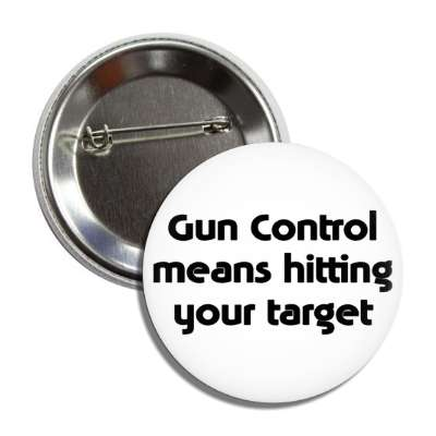 gun control means hitting your target button