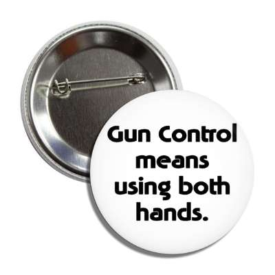 gun control means using both hands button