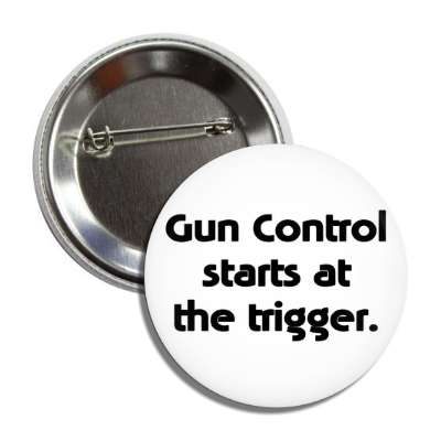 gun control starts at the trigger button
