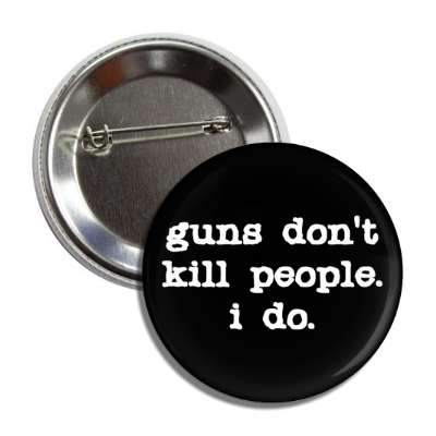 guns dont kill people i do black button