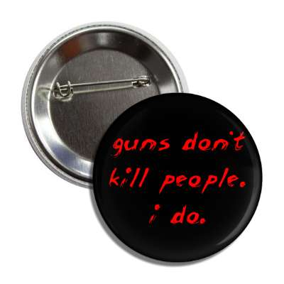 guns dont kill people i do red scrawl button