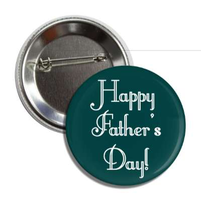 happy fathers day classy deep teal button