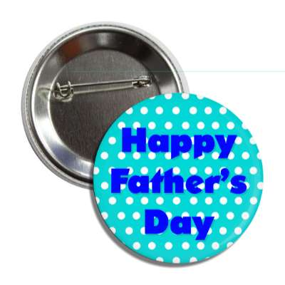 happy fathers day polka dot aqua blue button