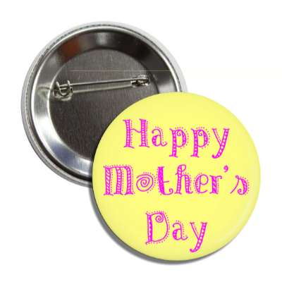 happy mothers day festive pink yellow button