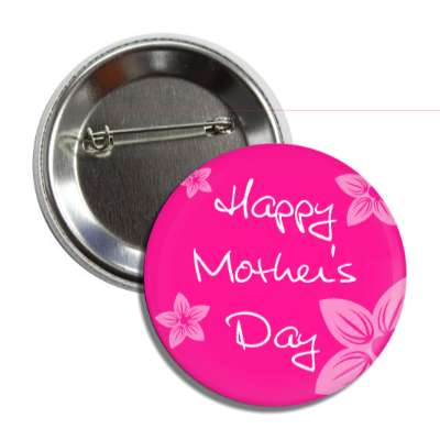 happy mothers day handwritten flowers pink button