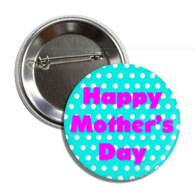 happy mothers day polka dots aqua magenta button