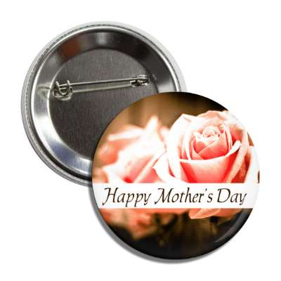 happy mothers day roses white classy button