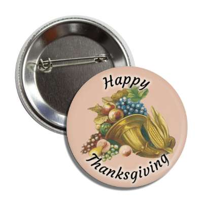 happy thanksgiving cornucopia tan button