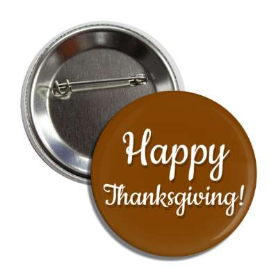 happy thanksgiving cursive brown button