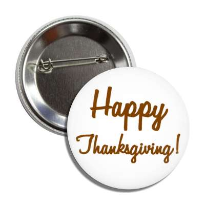 happy thanksgiving cursive white button