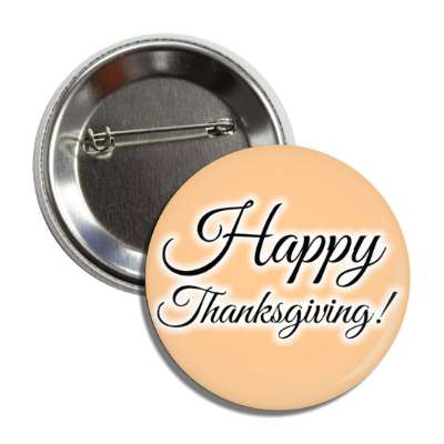 happy thanksgiving tan cursive button