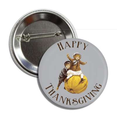 happy thanksgiving vintage pumpkin children grey button