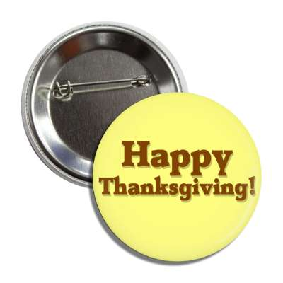 happy thanksgiving yellow brown button