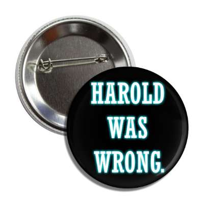 harold was wrong black white button