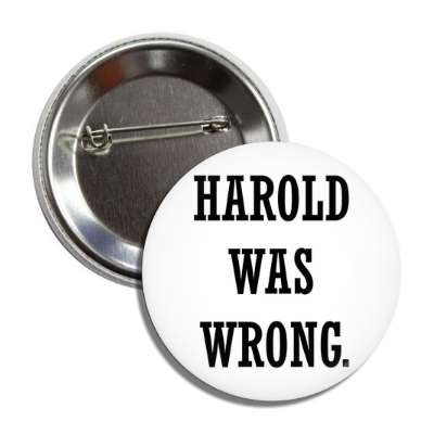 harold was wrong white black button