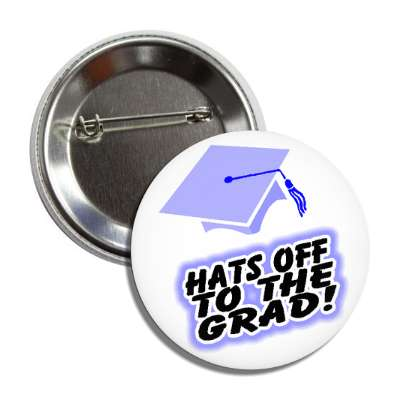 hats off to the grad cap button