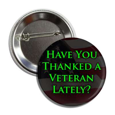 have you thanked a veteran lately green dark classic button