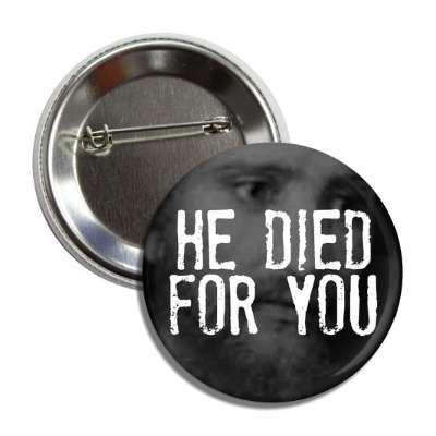 he died for you jesus button