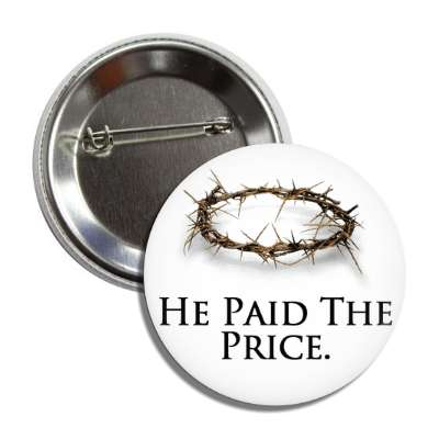 he paid the price christ crown of thorns button