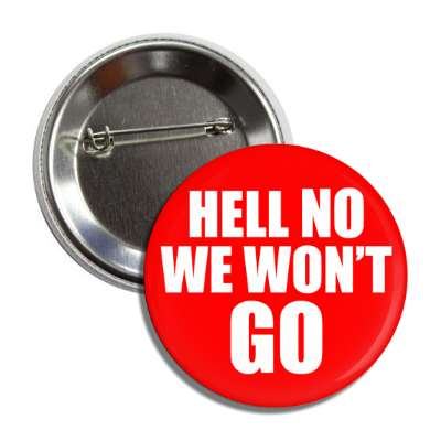 hell no we wont go button