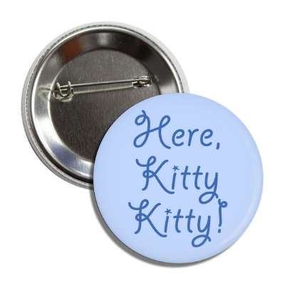 here kitty kitty cursive blue button