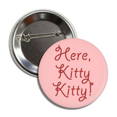 here kitty kitty cursive red pink button