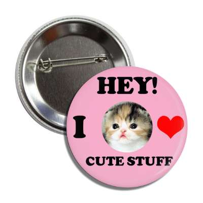 hey i love cute stuff kitten button