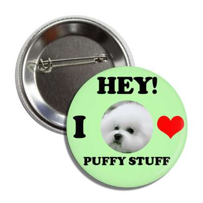 hey i love puffy stuff puppy button