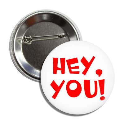 hey you button