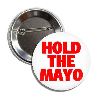 hold the mayo button
