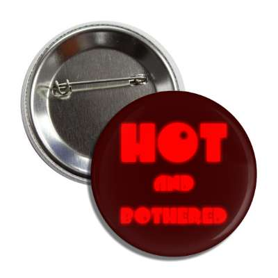 hot and bothered button