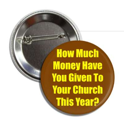 how much money have you given to your church this year button